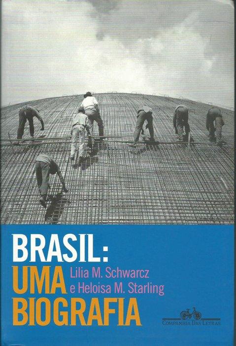 Brasil: uma biografia - Capa do livro de Lilia Schwarcz e Heloísa Starling