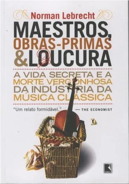 Norman Lebrecht Maestros obras primas e loucura